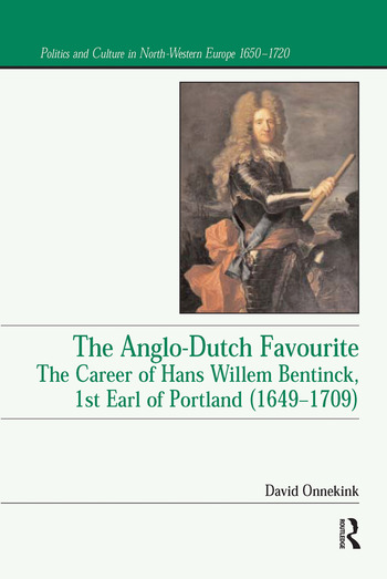 The Anglo-Dutch Favourite The Career of Hans Willem Bentinck, 1st Earl of Portland (1649–1709) book cover