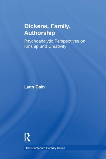 Dickens, Family, Authorship Psychoanalytic Perspectives on Kinship and Creativity book cover