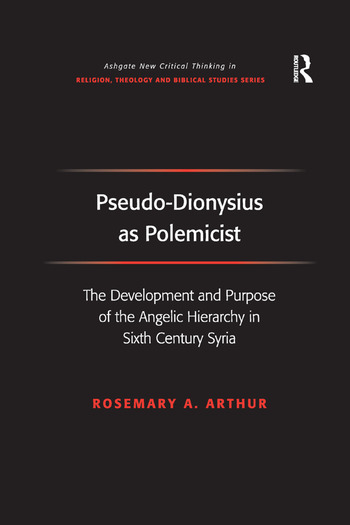Pseudo-Dionysius as Polemicist The Development and Purpose of the Angelic Hierarchy in Sixth Century Syria book cover