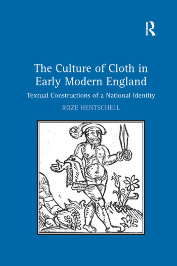 The Culture of Cloth in Early Modern England Textual Constructions of a National Identity book cover