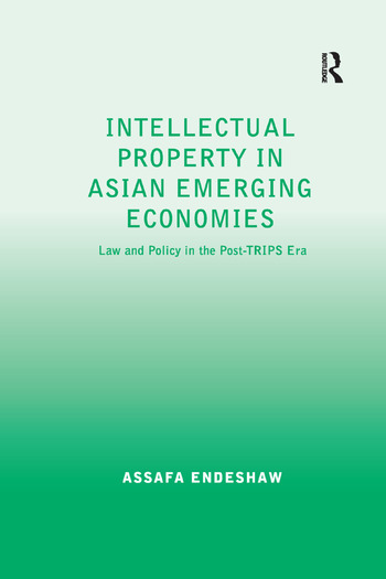 Intellectual Property in Asian Emerging Economies Law and Policy in the Post-TRIPS Era book cover