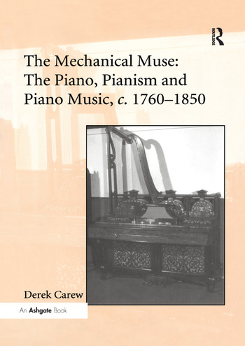 The Mechanical Muse: The Piano, Pianism and Piano Music, c.1760–1850 book cover