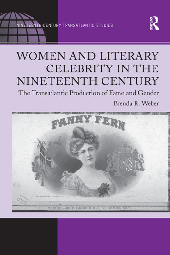 Women and Literary Celebrity in the Nineteenth Century The Transatlantic Production of Fame and Gender book cover