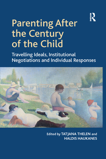 Parenting After the Century of the Child Travelling Ideals, Institutional Negotiations and Individual Responses book cover