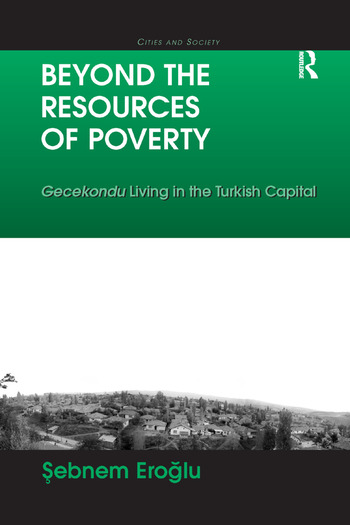 Beyond the Resources of Poverty Gecekondu Living in the Turkish Capital book cover