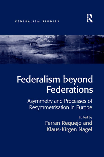 Federalism beyond Federations Asymmetry and Processes of Resymmetrisation in Europe book cover