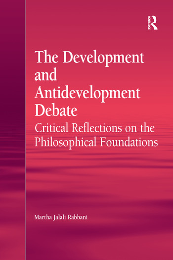 The Development and Antidevelopment Debate Critical Reflections on the Philosophical Foundations book cover