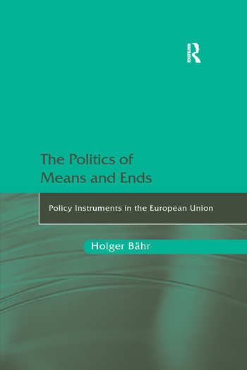 The Politics of Means and Ends Policy Instruments in the European Union book cover