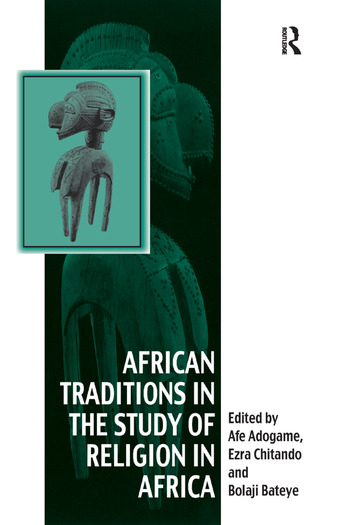 African Traditions in the Study of Religion in Africa Emerging Trends, Indigenous Spirituality and the Interface with other World Religions book cover