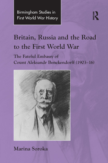 Britain, Russia and the Road to the First World War The Fateful Embassy of Count Aleksandr Benckendorff (1903–16) book cover