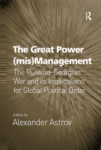 The Great Power (mis)Management The Russian–Georgian War and its Implications for Global Political Order book cover