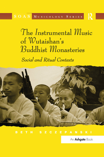The Instrumental Music of Wutaishan's Buddhist Monasteries Social and Ritual Contexts book cover