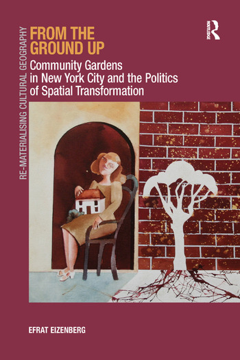 From the Ground Up Community Gardens in New York City and the Politics of Spatial Transformation book cover