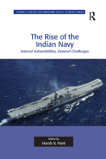 The Rise of the Indian Navy Internal Vulnerabilities, External Challenges book cover