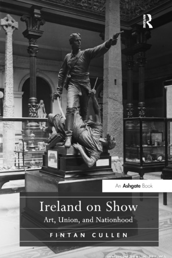 Ireland on Show Art, Union, and Nationhood book cover