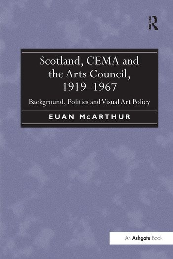 Scotland, CEMA and the Arts Council, 1919-1967 Background, Politics and Visual Art Policy book cover