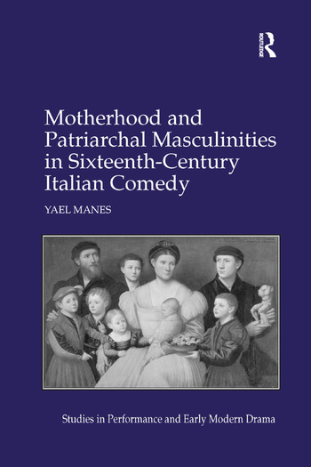Motherhood and Patriarchal Masculinities in Sixteenth-Century Italian Comedy book cover