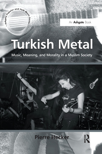 Turkish Metal Music, Meaning, and Morality in a Muslim Society book cover