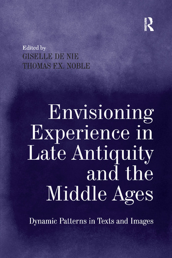 Envisioning Experience in Late Antiquity and the Middle Ages Dynamic Patterns in Texts and Images book cover