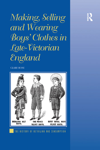 Making, Selling and Wearing Boys' Clothes in Late-Victorian England book cover