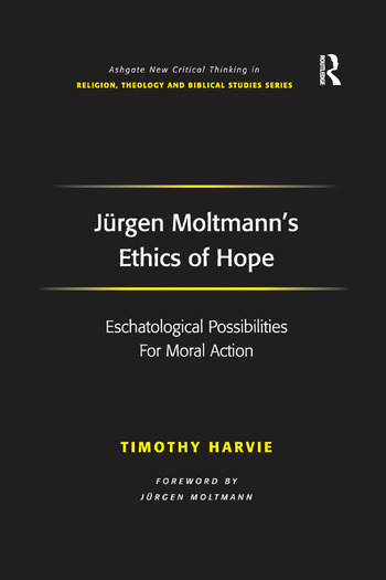 Jürgen Moltmann's Ethics of Hope Eschatological Possibilities For Moral Action book cover