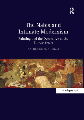 The Nabis and Intimate Modernism Painting and the Decorative at the Fin-de-Siècle book cover