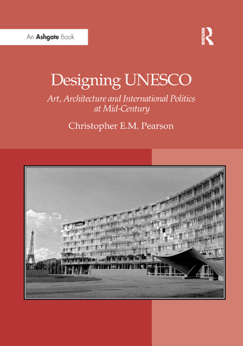 Designing UNESCO Art, Architecture and International Politics at Mid-Century book cover