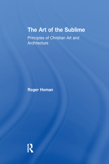 The Art of the Sublime Principles of Christian Art and Architecture book cover