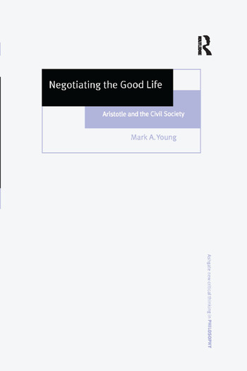 Negotiating the Good Life Aristotle and the Civil Society book cover