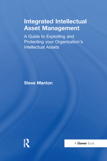Integrated Intellectual Asset Management A Guide to Exploiting and Protecting your Organization's Intellectual Assets book cover