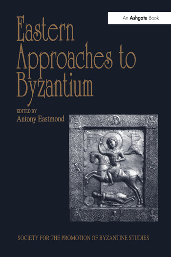 Eastern Approaches to Byzantium Papers from the Thirty-Third Spring Symposium of Byzantine Studies, University of Warwick, Coventry, March 1999 book cover