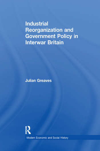Industrial Reorganization and Government Policy in Interwar Britain book cover