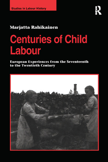 Centuries of Child Labour European Experiences from the Seventeenth to the Twentieth Century book cover