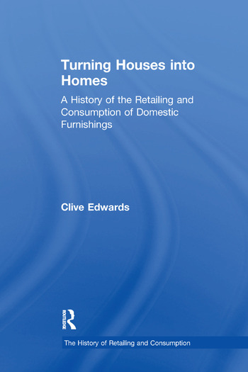 Turning Houses into Homes A History of the Retailing and Consumption of Domestic Furnishings book cover