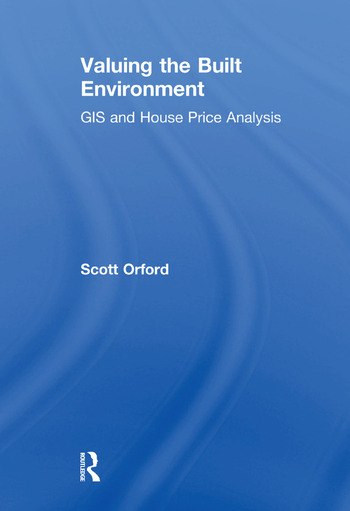 Valuing the Built Environment GIS and House Price Analysis book cover