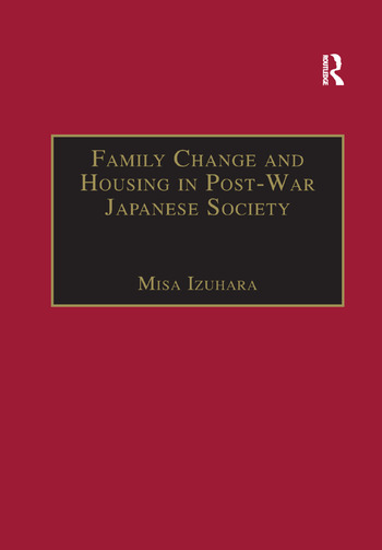 Family Change and Housing in Post-War Japanese Society The Experiences of Older Women book cover