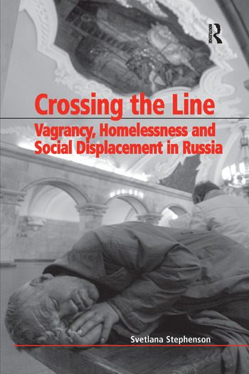 Crossing the Line Vagrancy, Homelessness and Social Displacement in Russia book cover