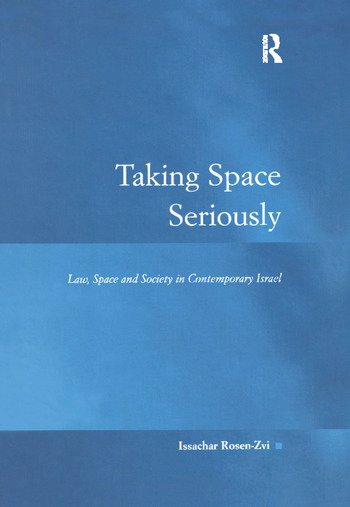 Taking Space Seriously Law, Space and Society in Contemporary Israel book cover