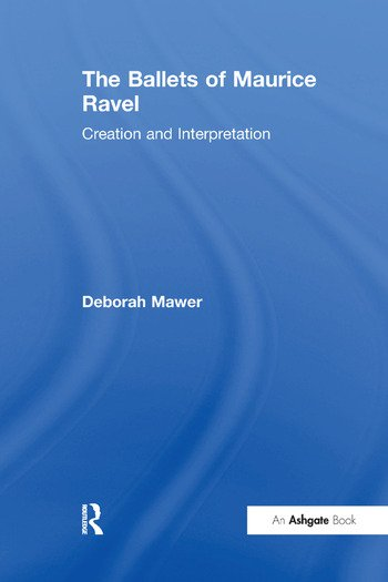 The Ballets of Maurice Ravel Creation and Interpretation book cover