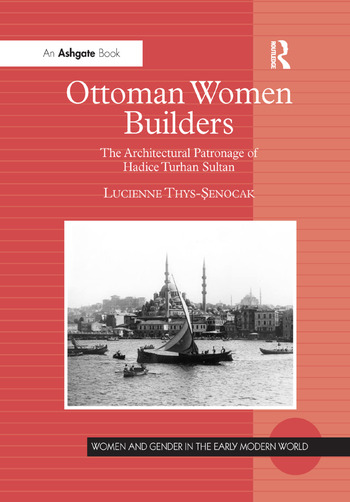 Ottoman Women Builders The Architectural Patronage of Hadice Turhan Sultan book cover