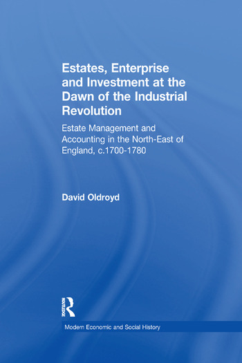 Estates, Enterprise and Investment at the Dawn of the Industrial Revolution Estate Management and Accounting in the North-East of England, c.1700-1780 book cover