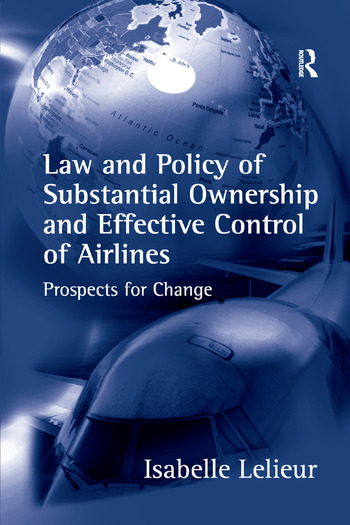 Law and Policy of Substantial Ownership and Effective Control of Airlines Prospects for Change book cover