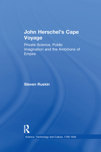 John Herschel's Cape Voyage Private Science, Public Imagination and the Ambitions of Empire book cover