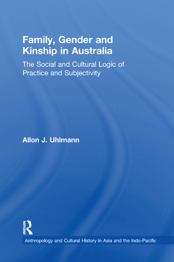 Family, Gender and Kinship in Australia The Social and Cultural Logic of Practice and Subjectivity book cover