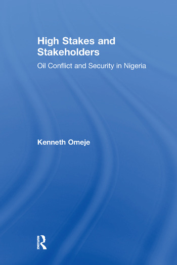 High Stakes and Stakeholders Oil Conflict and Security in Nigeria book cover