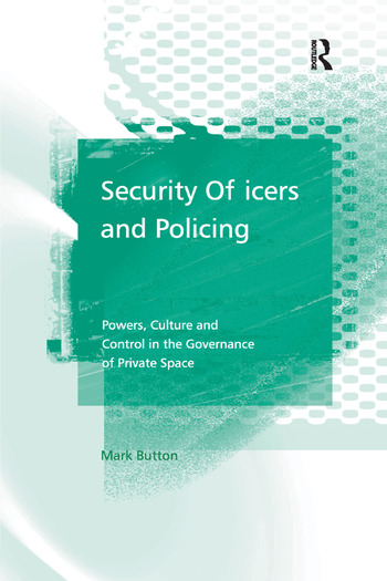 Security Officers and Policing Powers, Culture and Control in the Governance of Private Space book cover