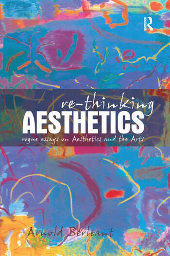 Re-thinking Aesthetics Rogue Essays on Aesthetics and the Arts book cover