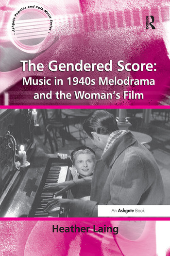 The Gendered Score: Music in 1940s Melodrama and the Woman's Film book cover