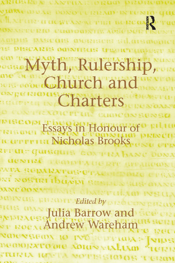 Myth, Rulership, Church and Charters Essays in Honour of Nicholas Brooks book cover