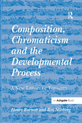 Composition, Chromaticism and the Developmental Process A New Theory of Tonality book cover